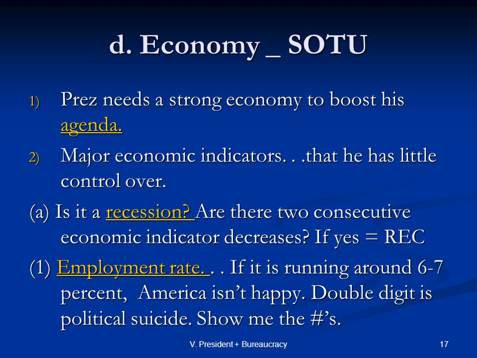 17V. President + Bureaucracy d. Economy _ SOTU 1) Prez needs a strong economy to boost his agenda.