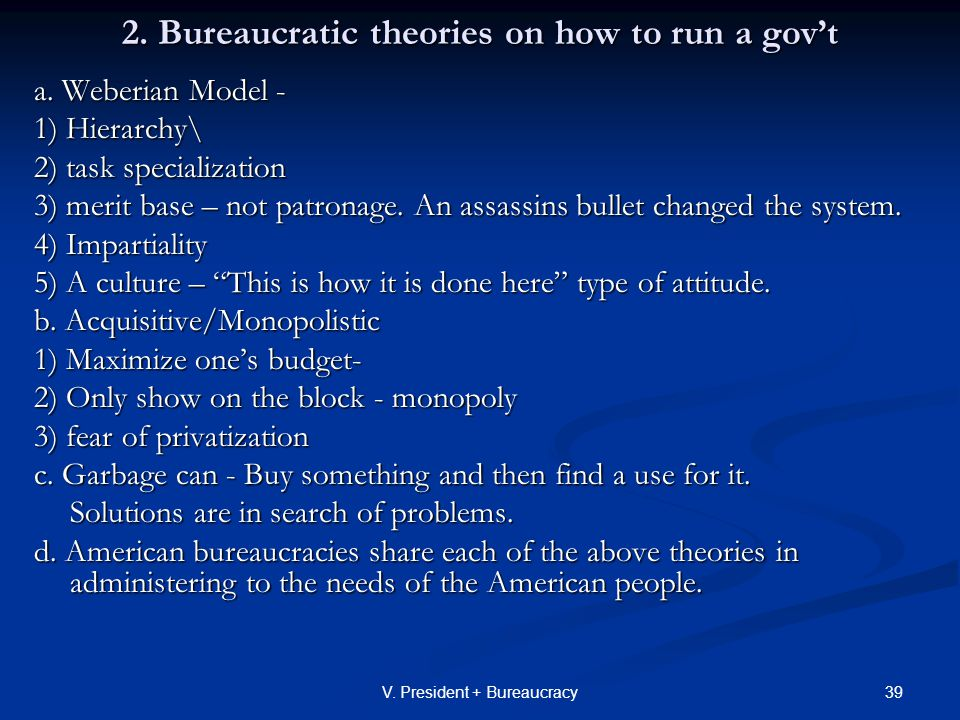 39V. President + Bureaucracy 2. Bureaucratic theories on how to run a gov't a.