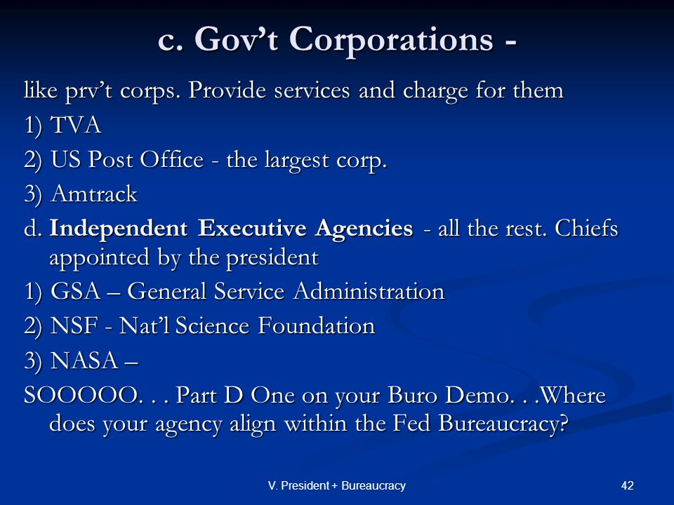 42V. President + Bureaucracy c. Gov't Corporations - like prv't corps.