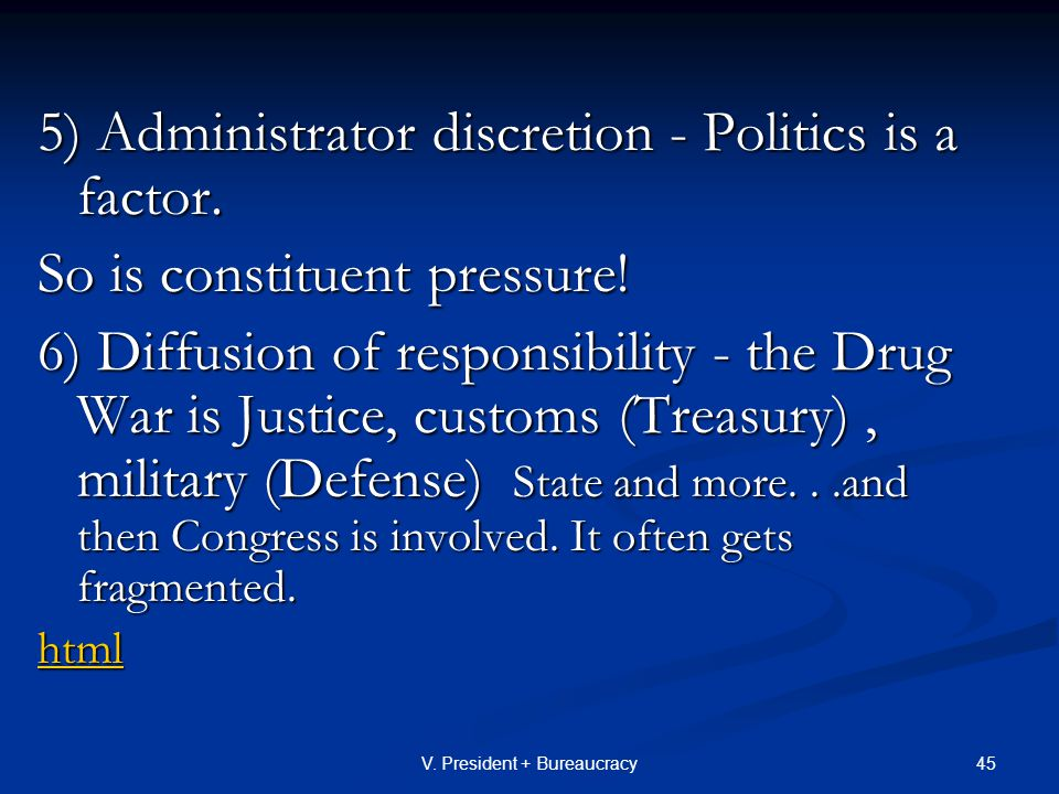 45V. President + Bureaucracy 5) Administrator discretion - Politics is a factor.