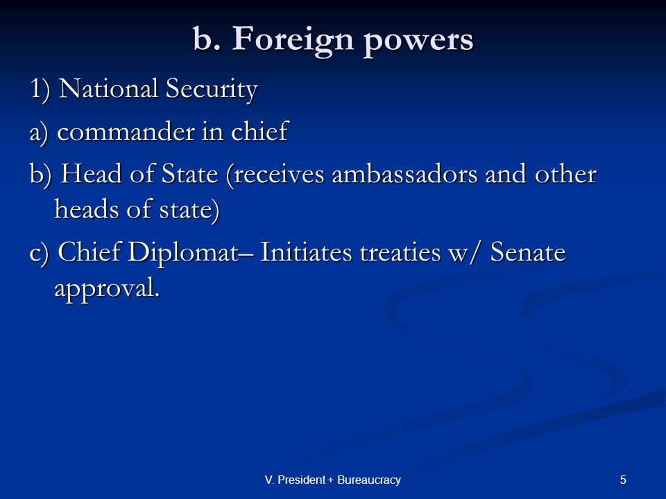 6V.President + Bureaucracy 3. Informal powers established over time: a.