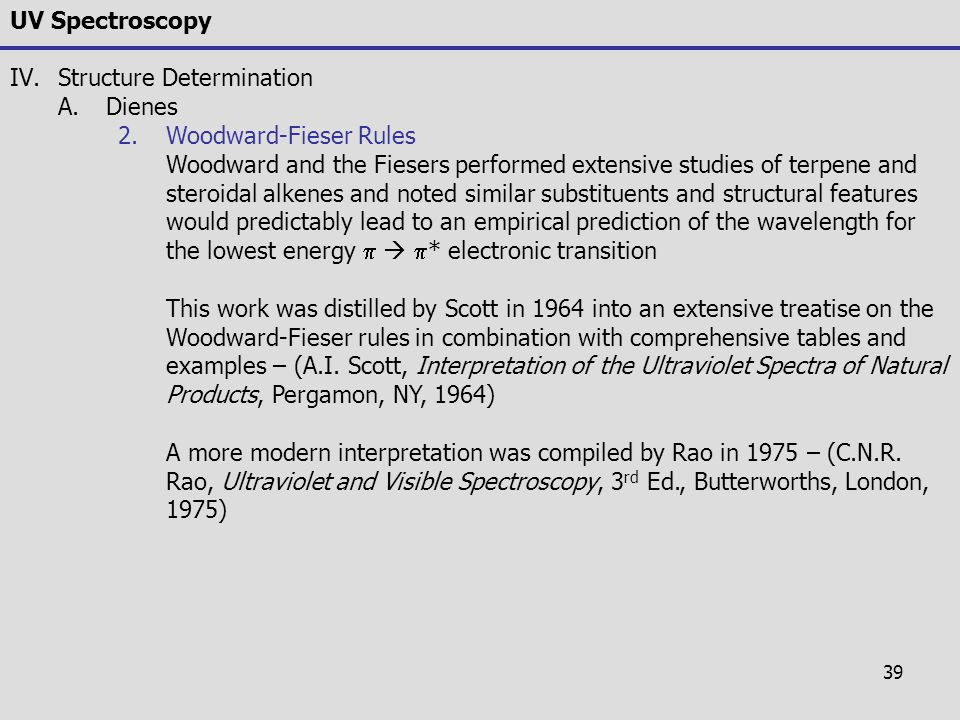 39 UV Spectroscopy IV.Structure Determination A.Dienes 2.Woodward-Fieser Rules Woodward and the Fiesers performed extensive studies of terpene and ste