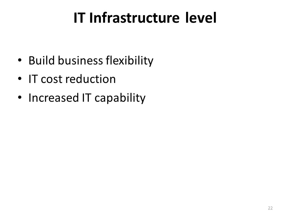 IT Infrastructure level Build business flexibility IT cost reduction Increased IT capability 22