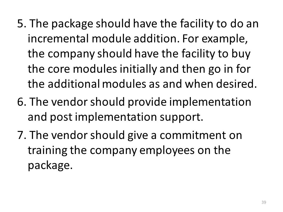 5. The package should have the facility to do an incremental module addition. For example, the company should have the facility to buy the core module