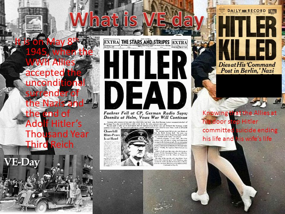 VE-Day or Victory in Europe day By: Andy Loya & Naomi Stout
