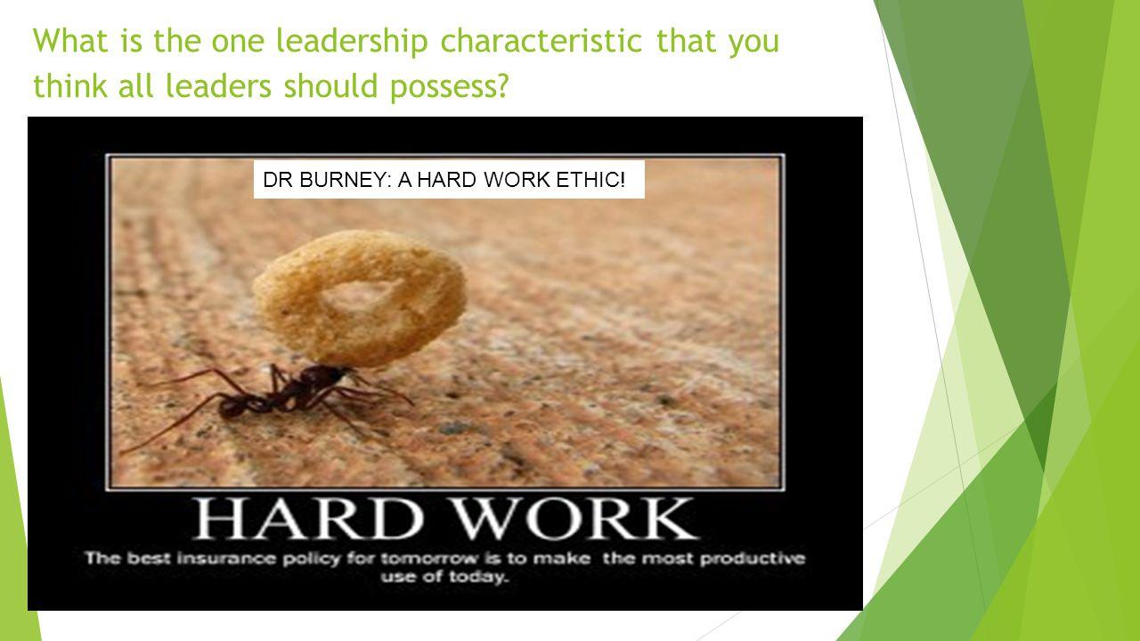 Be honest - - Men vs.Women Dr Burney: As leaders.