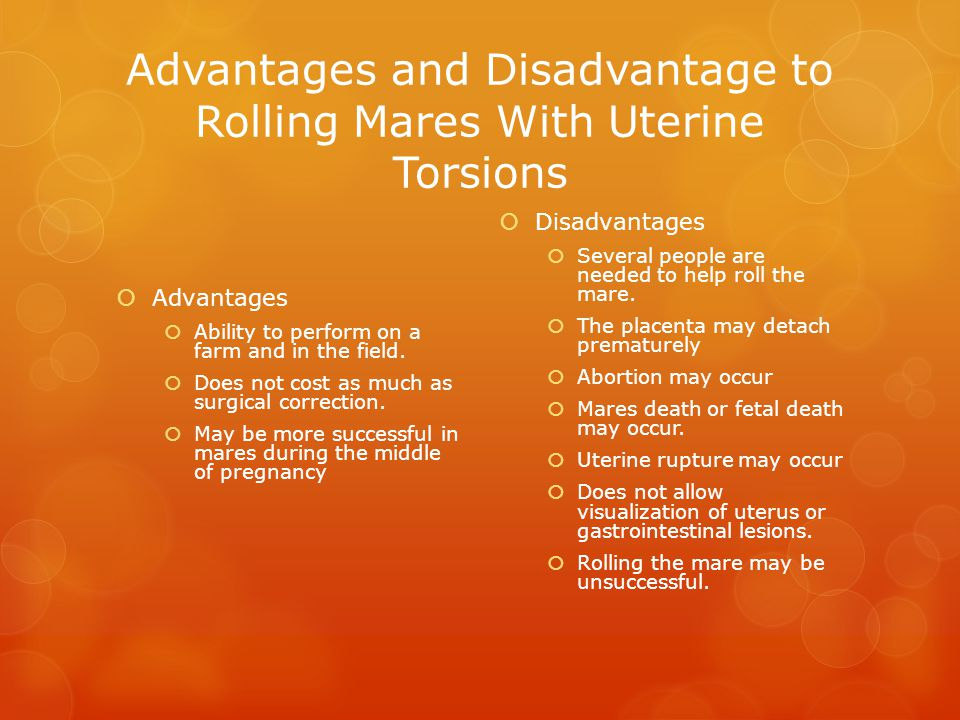 Advantages and Disadvantage to Rolling Mares With Uterine Torsions  Advantages  Ability to perform on a farm and in the field.  Does not cost as mu