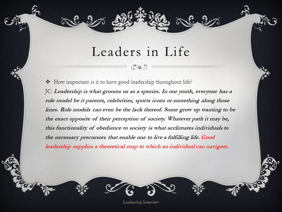 Leaders in Life  How important is it to have good leadership throughout life.