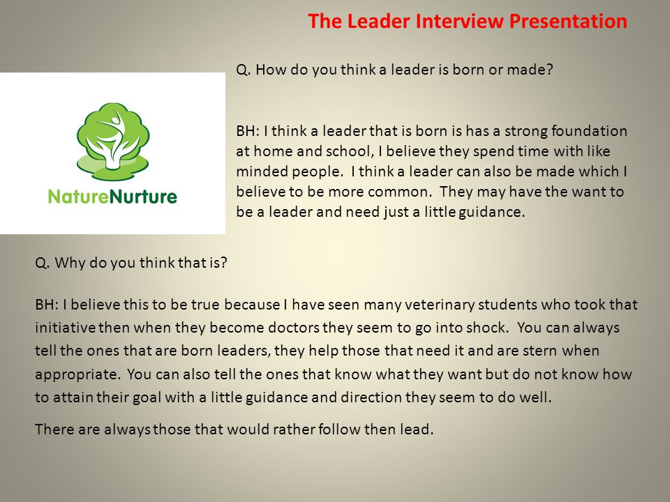 The Leader Interview Presentation BH: This is our new veterinarian he graduated and started working with us in September 2013.