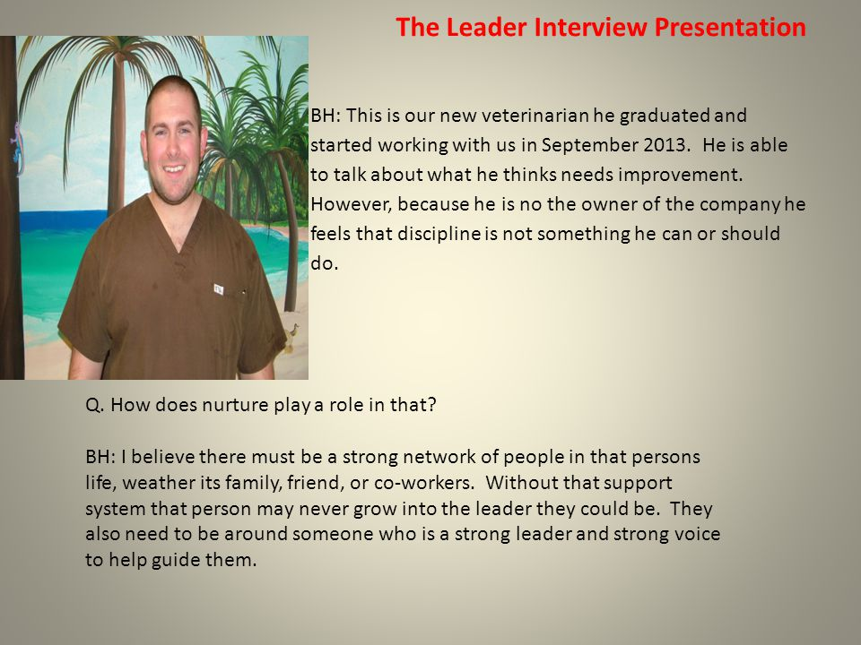 The Leader Interview Presentation Q.What are some of the same things you see in most leaders.
