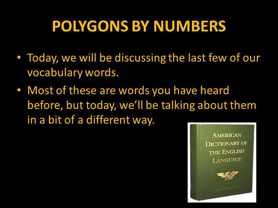 POLYGONS BY NUMBERS The first figure we'll discuss today is a triangle.
