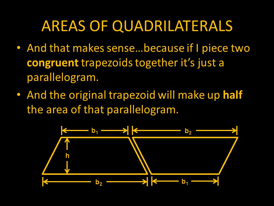AREAS OF QUADRILATERALS In order to find the area of the trapezoid we must find the average of the two bases, then multiply by the height. In short, ½