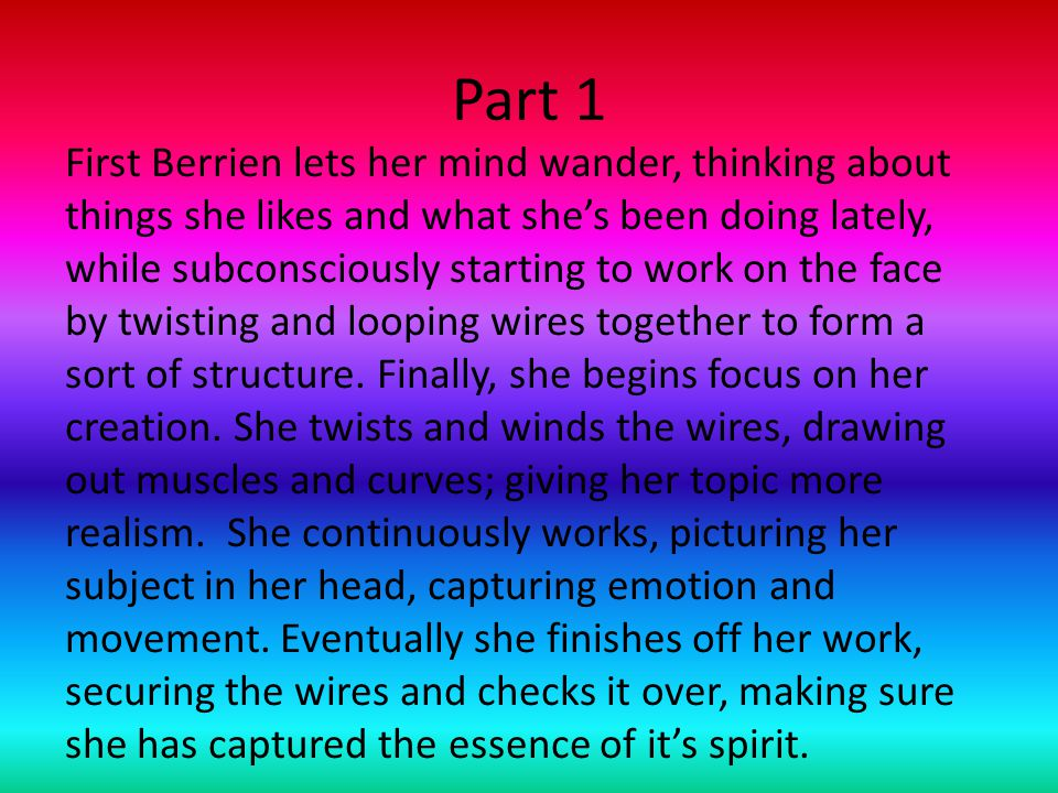 Part 1 First Berrien lets her mind wander, thinking about things she likes and what she's been doing lately, while subconsciously starting to work on the face by twisting and looping wires together to form a sort of structure.