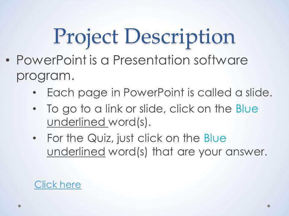 Project Description PowerPoint is a Presentation software program.