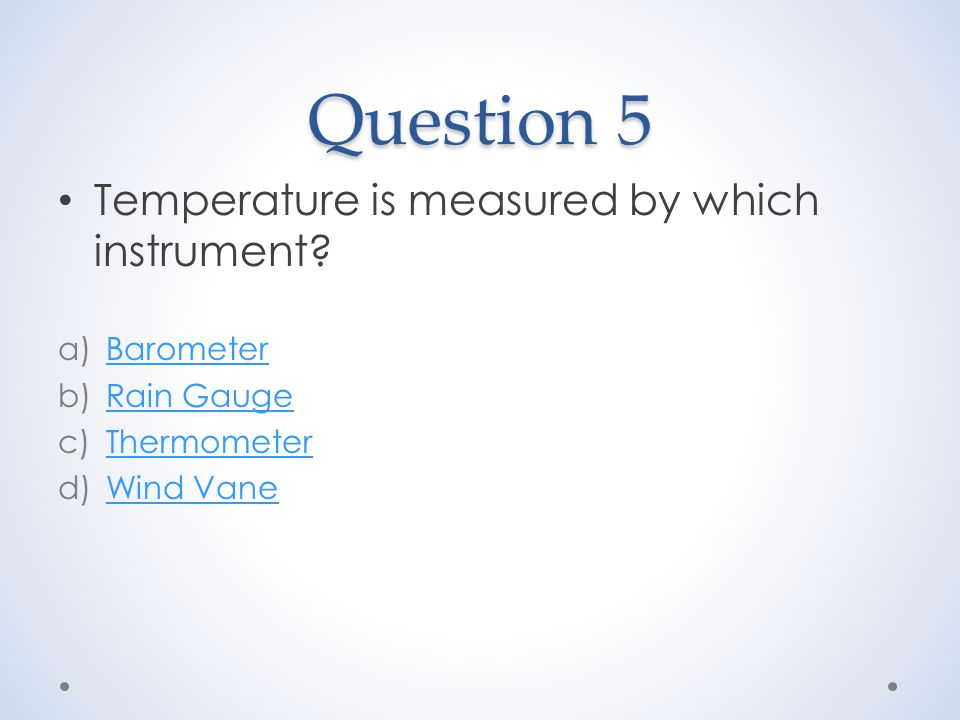 Question 5 Temperature is measured by which instrument.