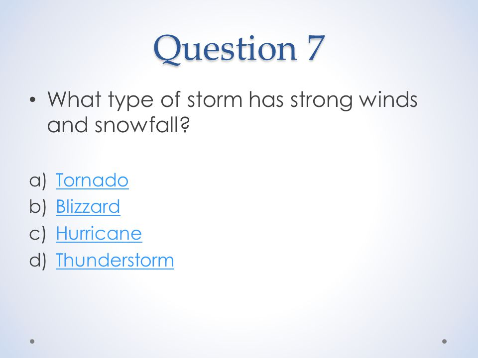 Question 7 What type of storm has strong winds and snowfall.
