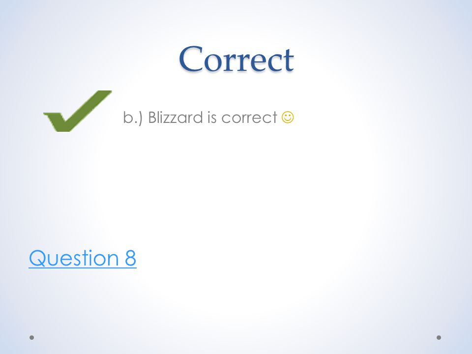 Correct b.) Blizzard is correct Question 8