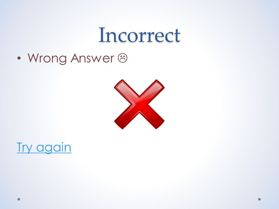 Incorrect Wrong Answer  Try again