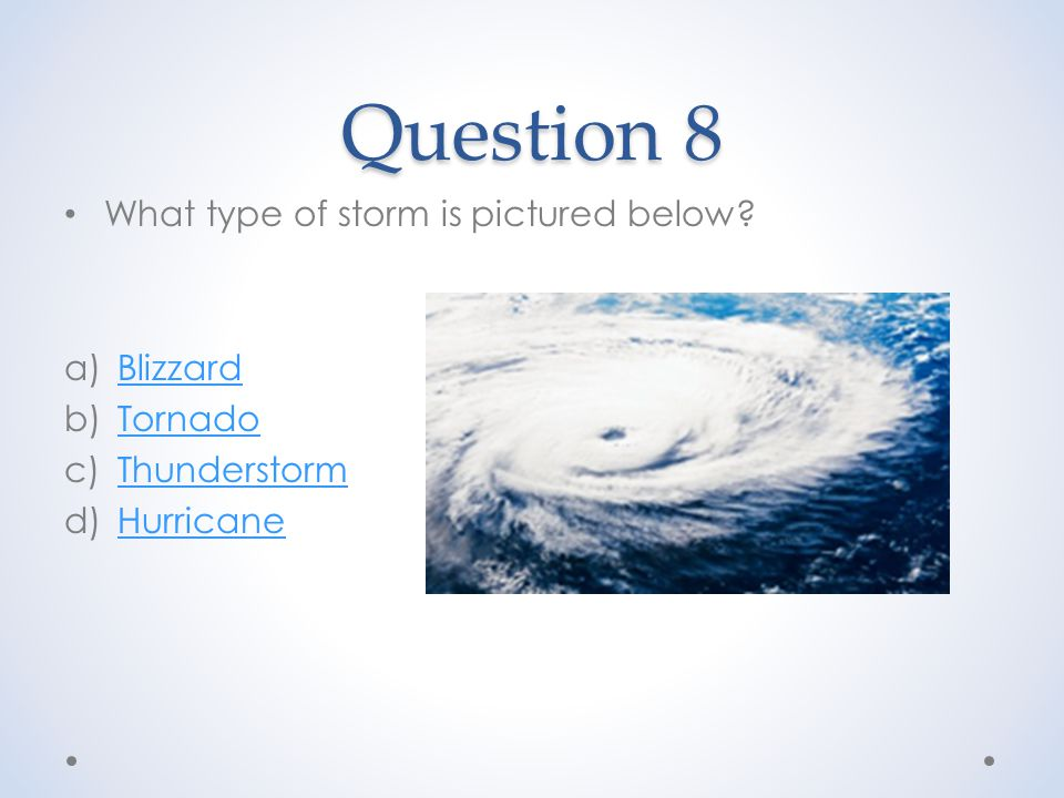 Question 8 What type of storm is pictured below.