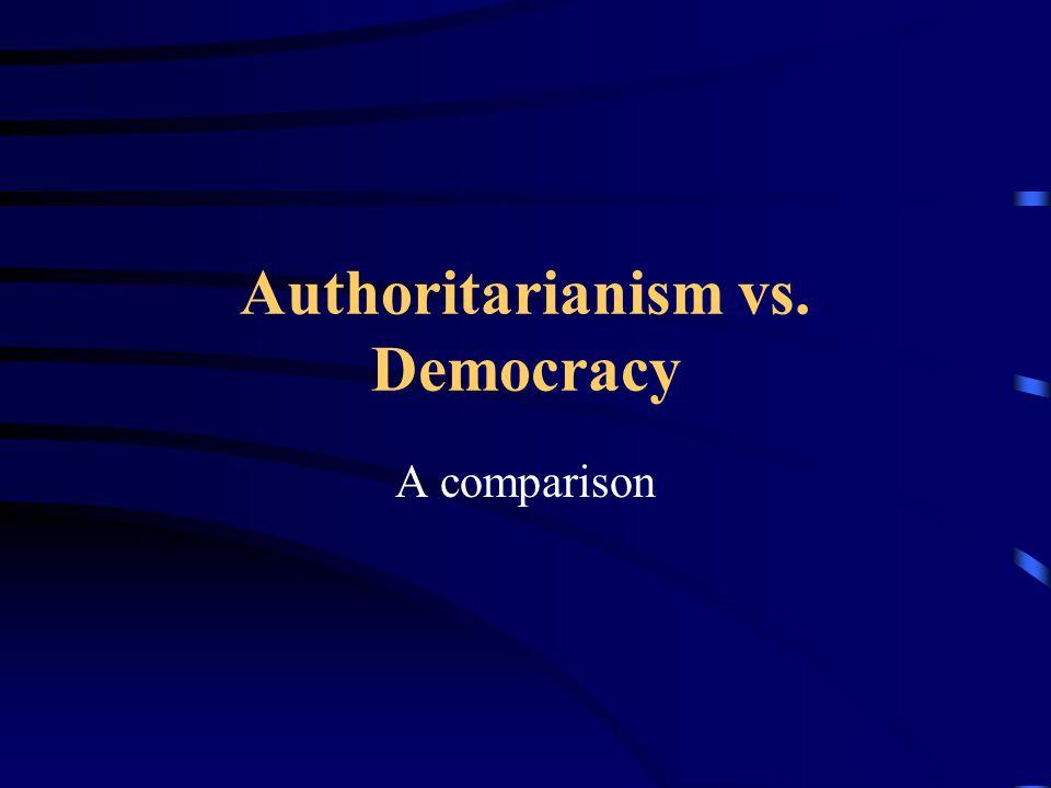 Authoritarianism vs. Democracy A comparison