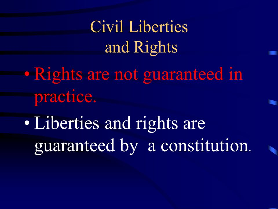 Civil Liberties and Rights Rights are not guaranteed in practice.
