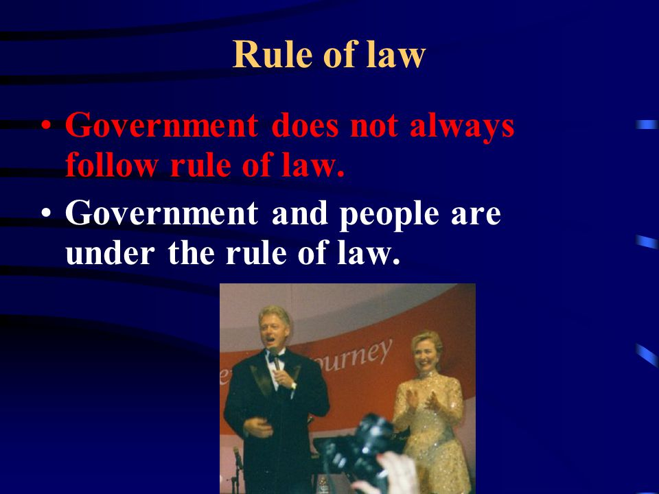 Rule of law Government does not always follow rule of law.