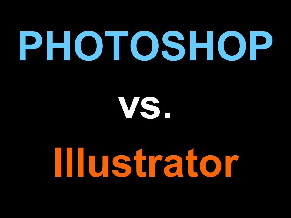 PHOTOSHOP vs. Illustrator
