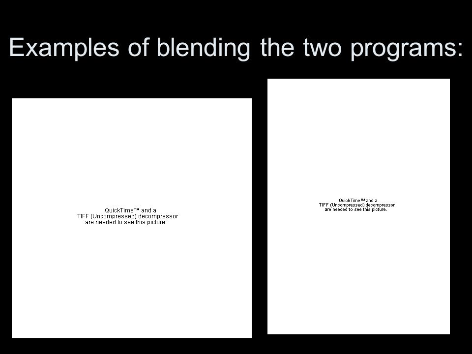 Examples of blending the two programs: