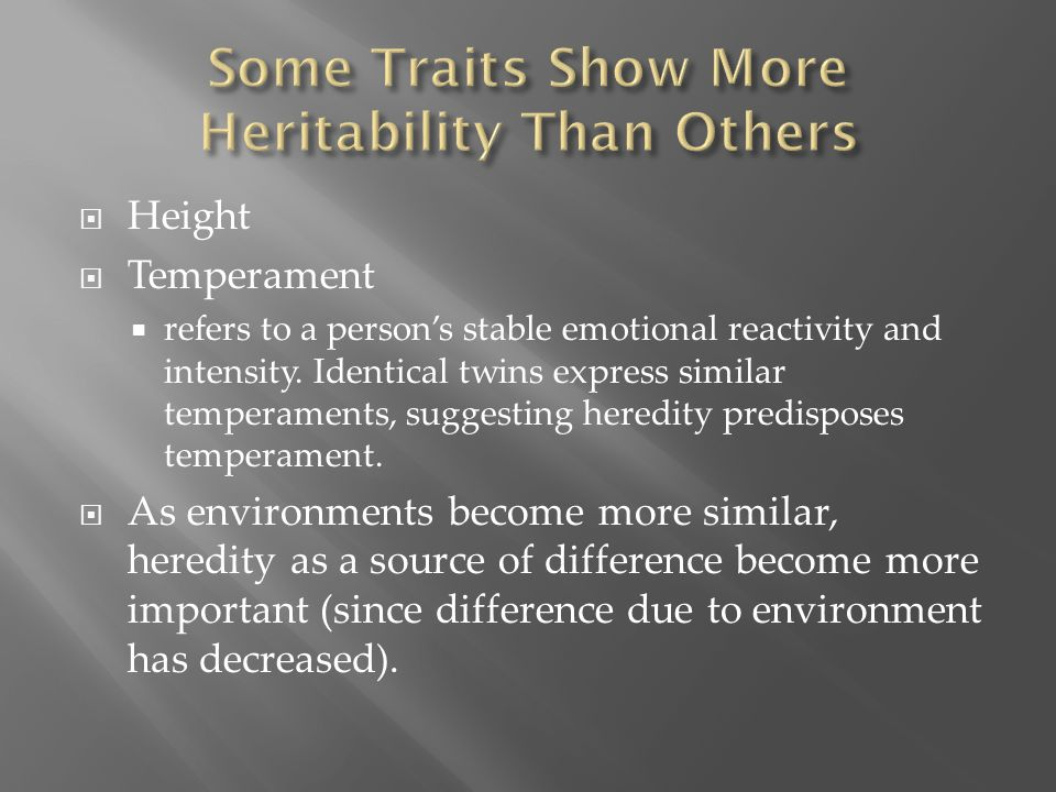  Height  Temperament  refers to a person's stable emotional reactivity and intensity. Identical twins express similar temperaments, suggesting here