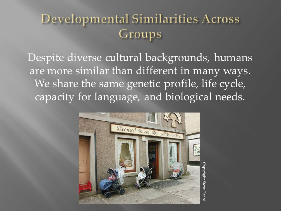 Despite diverse cultural backgrounds, humans are more similar than different in many ways.