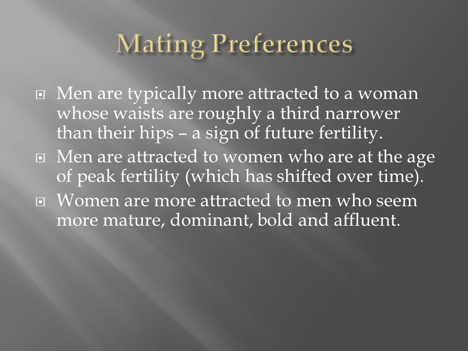  Men are typically more attracted to a woman whose waists are roughly a third narrower than their hips – a sign of future fertility.