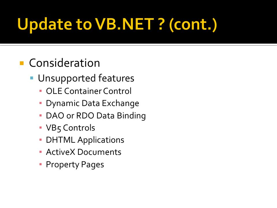  Consideration  Unsupported features ▪ OLE Container Control ▪ Dynamic Data Exchange ▪ DAO or RDO Data Binding ▪ VB5 Controls ▪ DHTML Applications ▪ ActiveX Documents ▪ Property Pages