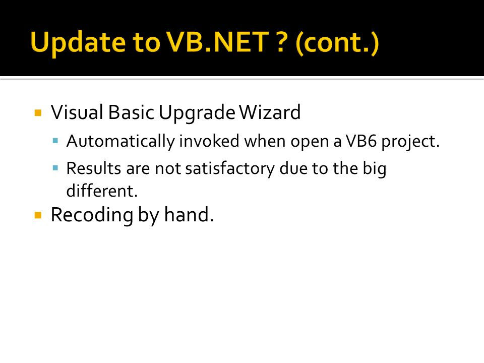  Visual Basic Upgrade Wizard  Automatically invoked when open a VB6 project.