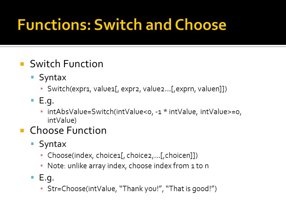  Switch Function  Syntax ▪ Switch(expr1, value1[, expr2, value2…[,exprn, valuen]])  E.g.