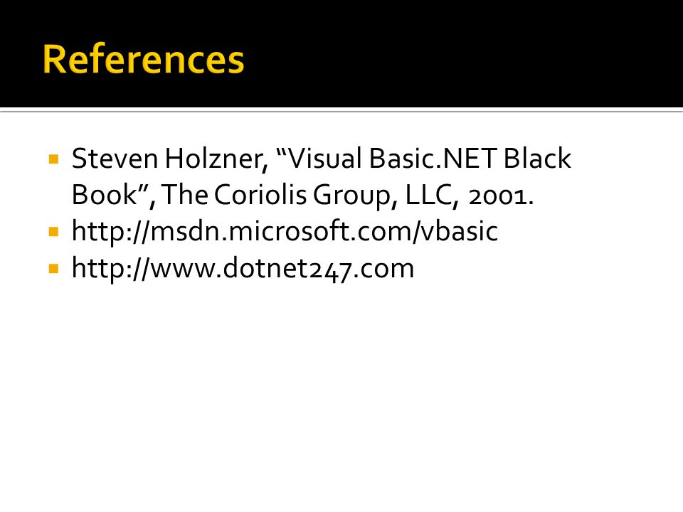  Steven Holzner, Visual Basic.NET Black Book , The Coriolis Group, LLC, 2001.
