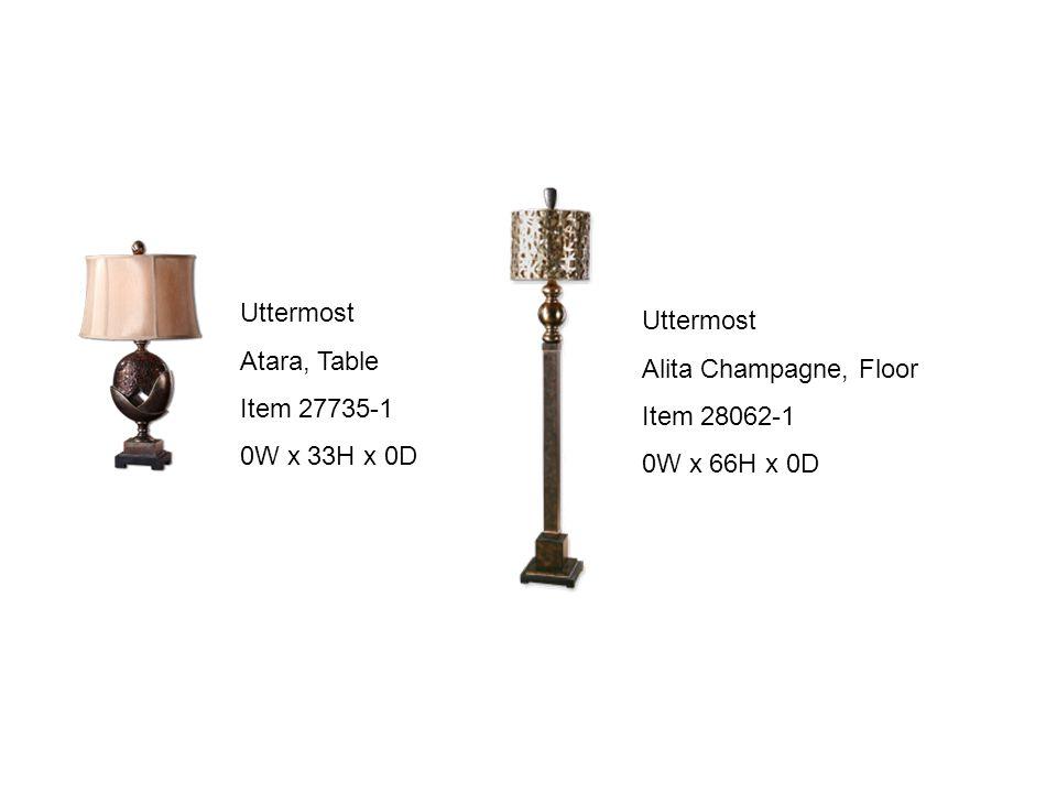 Uttermost Atara, Table Item 27735-1 0W x 33H x 0D Uttermost Alita Champagne, Floor Item 28062-1 0W x 66H x 0D