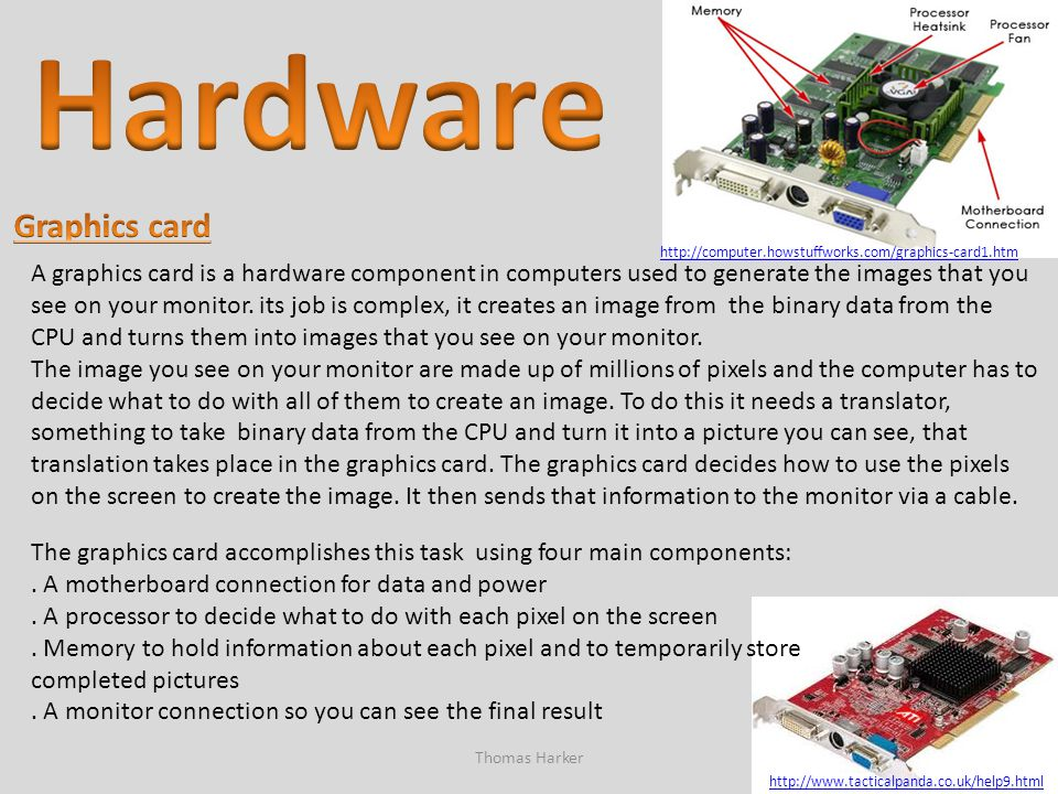 A graphics card is a hardware component in computers used to generate the images that you see on your monitor. its job is complex, it creates an image