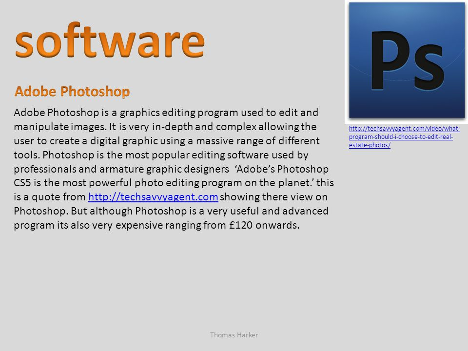 Thomas Harker http://techsavvyagent.com/video/what- program-should-i-choose-to-edit-real- estate-photos/ Adobe Photoshop is a graphics editing program