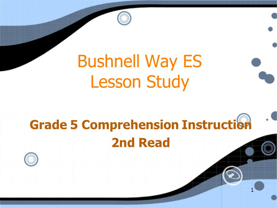1 Bushnell Way ES Lesson Study Grade 5 Comprehension Instruction 2nd Read Grade 5 Comprehension Instruction 2nd Read