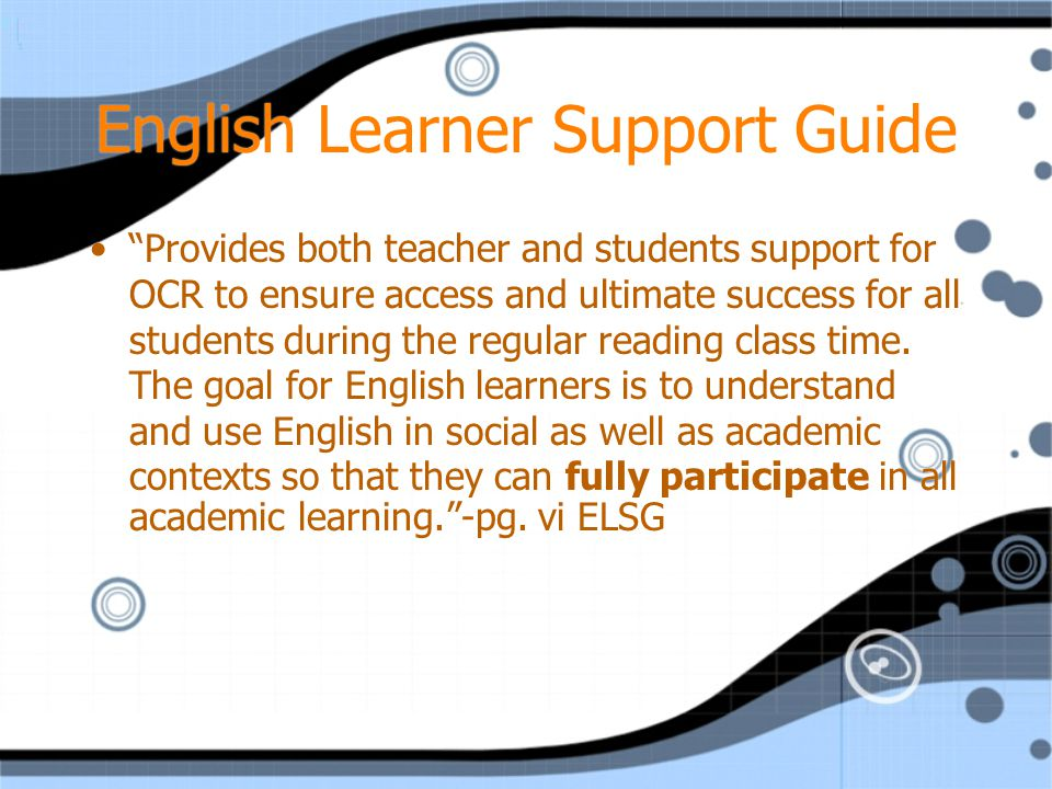 English Learner Support Guide Provides both teacher and students support for OCR to ensure access and ultimate success for all students during the regular reading class time.
