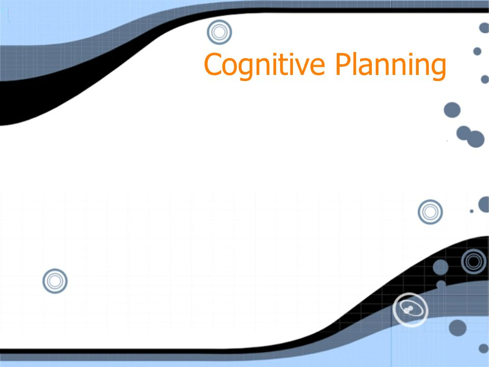 Cognitive Planning