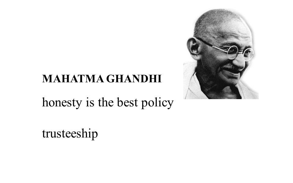 MAHATMA GHANDHI honesty is the best policy trusteeship