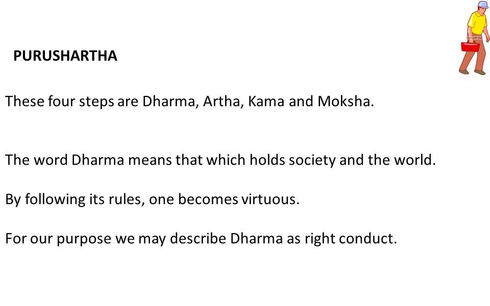 These four steps are Dharma, Artha, Kama and Moksha.