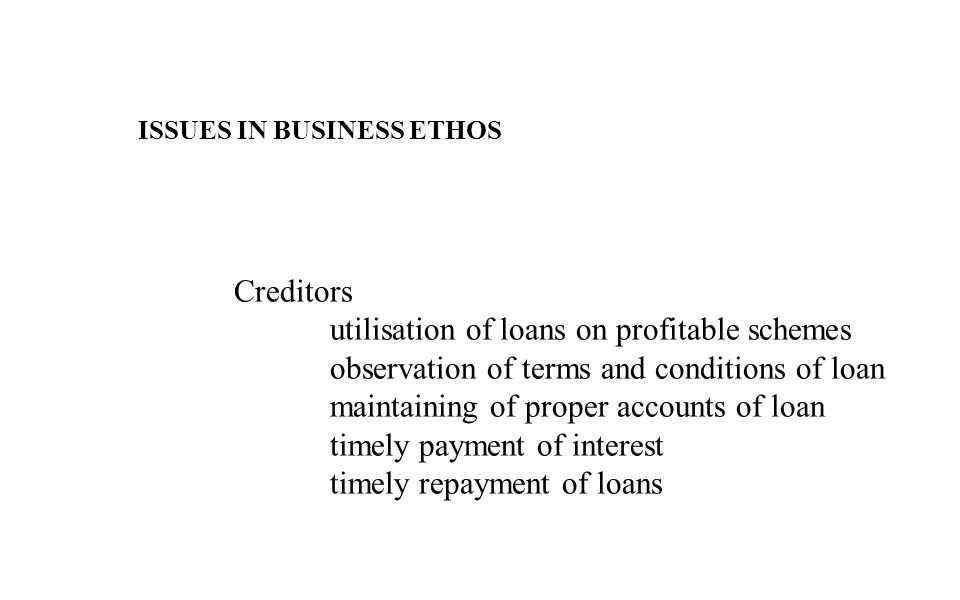ISSUES IN BUSINESS ETHOS Creditors utilisation of loans on profitable schemes observation of terms and conditions of loan maintaining of proper accoun