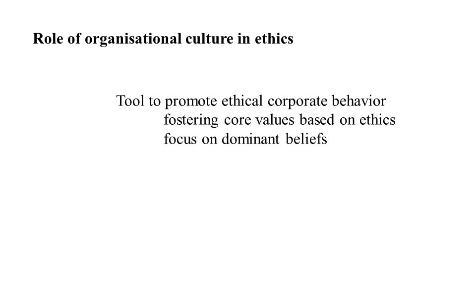 Tool to promote ethical corporate behavior fostering core values based on ethics focus on dominant beliefs Role of organisational culture in ethics