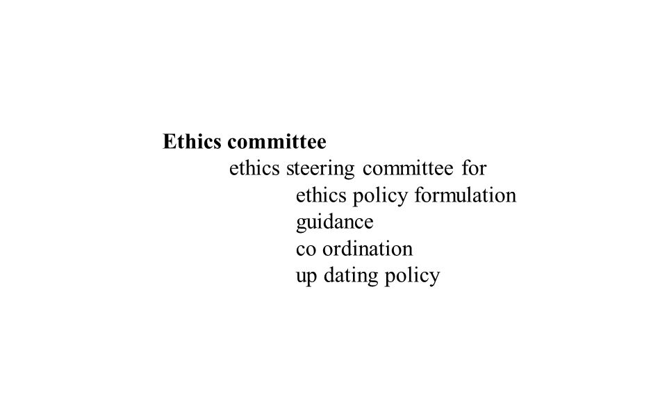 Ethics committee ethics steering committee for ethics policy formulation guidance co ordination up dating policy