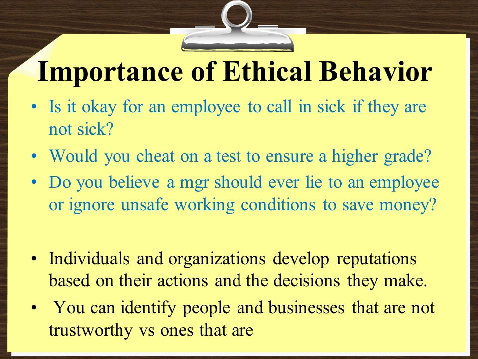 Importance of Ethical Behavior Is it okay for an employee to call in sick if they are not sick.