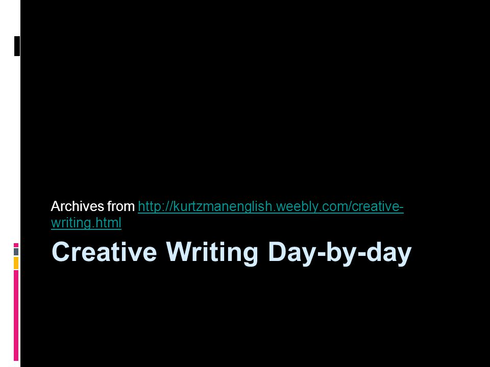 Creative Writing Day-by-day Archives from   writing.htmlhttp://kurtzmanenglish.weebly.com/creative- writing.html