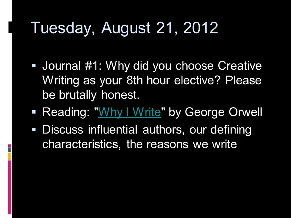 Tuesday, August 21, 2012  Journal #1: Why did you choose Creative Writing as your 8th hour elective.