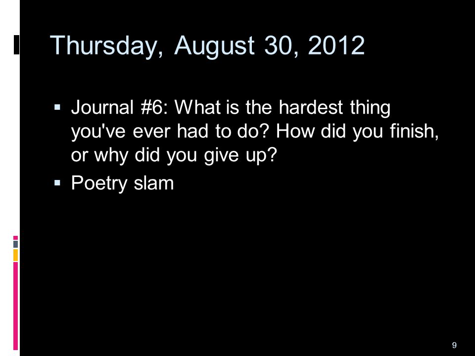 9 Thursday, August 30, 2012  Journal #6: What is the hardest thing you ve ever had to do.